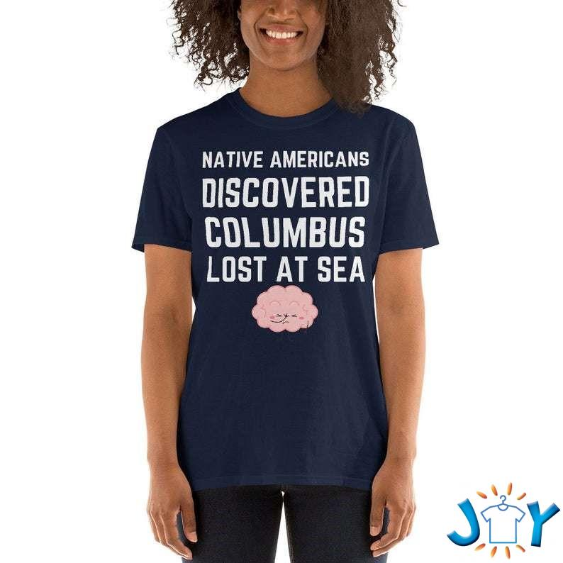 Native Americans Discovered Columbus Lost At Sea cool gift for Columbus day with a funny brain facepalm t-shirt