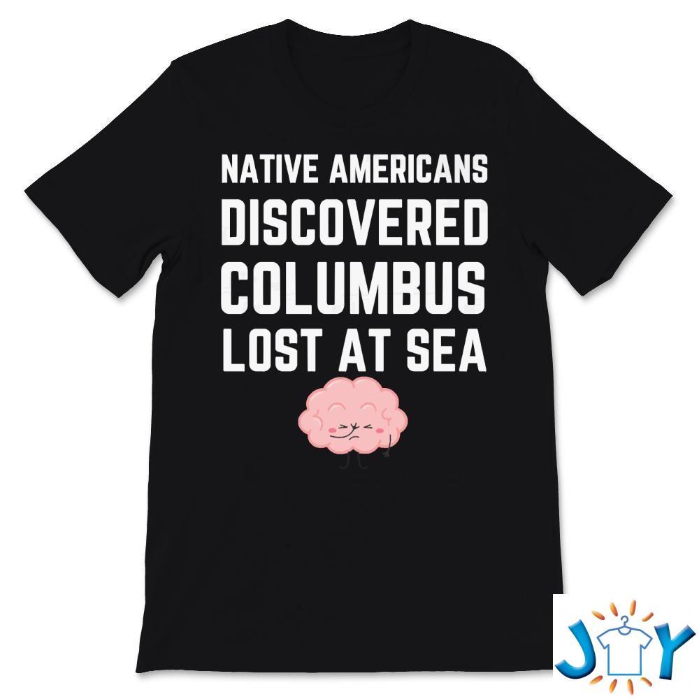Native Americans Discovered Columbus Lost At Sea T-Shirt