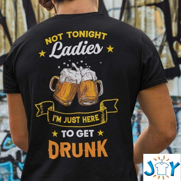 not tonight ladies beer lover im just here to get drunk t shirt M