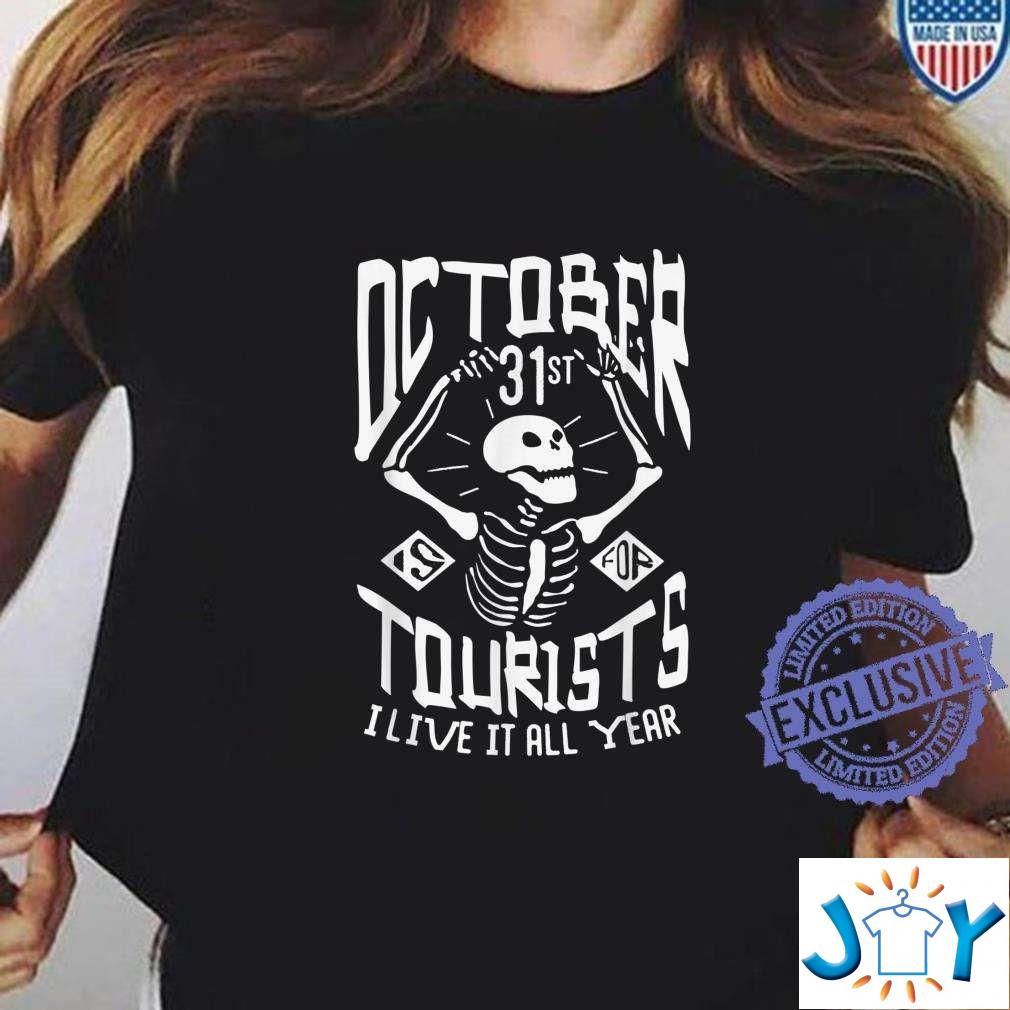 October 31st is for tourists I live it all year Halloween T-Shirt