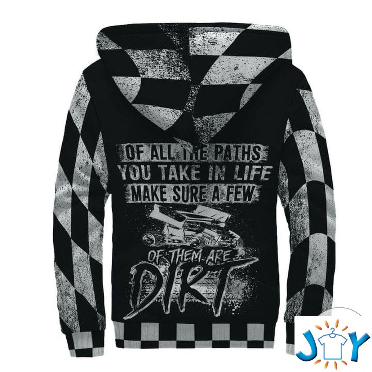 Of All The Paths You Take In Life Make Sure A Few Of Them Are Dirt Hoodie