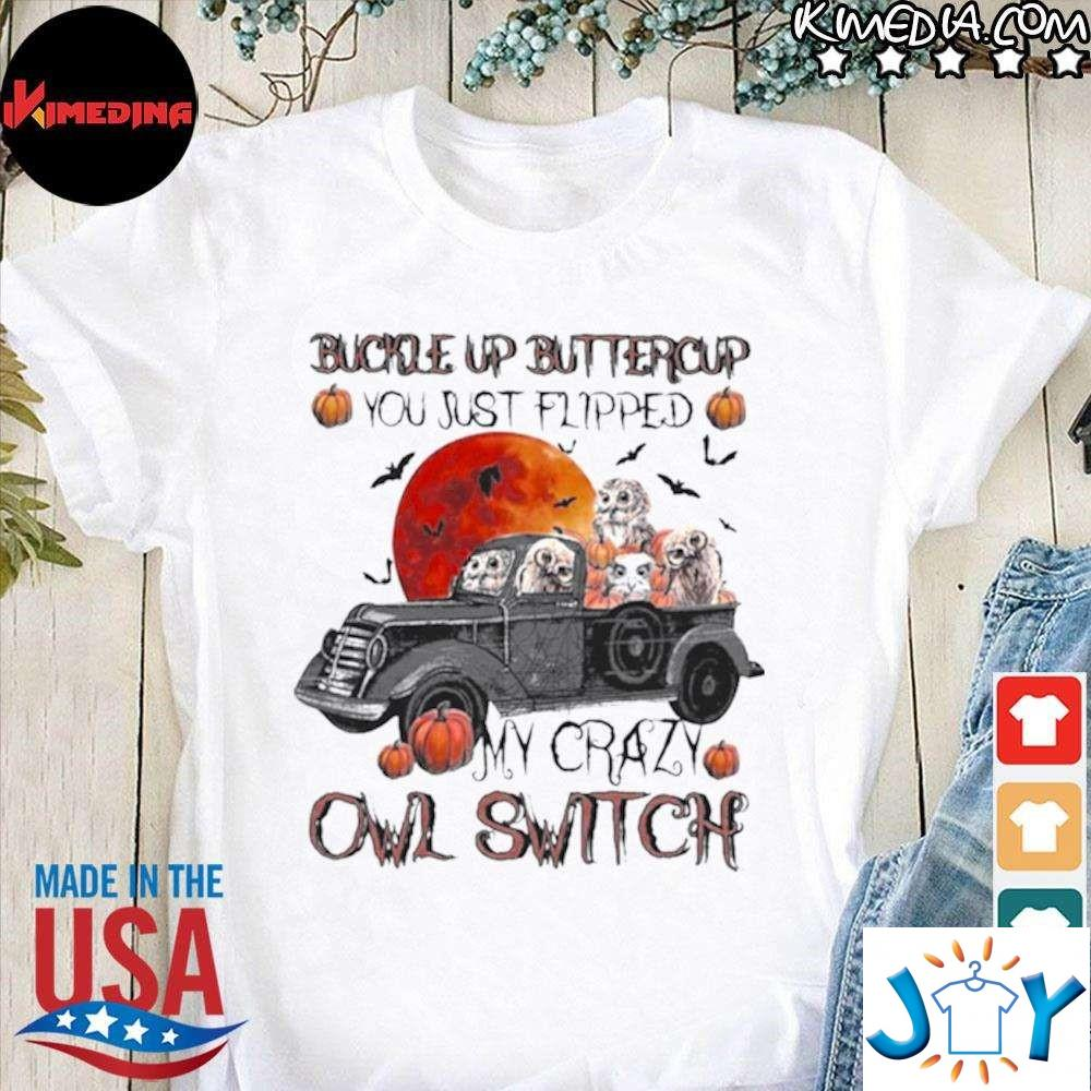 Official buckle Up Buttercup You just Flipped My crazy Owl Switch Halloween T-Shirt