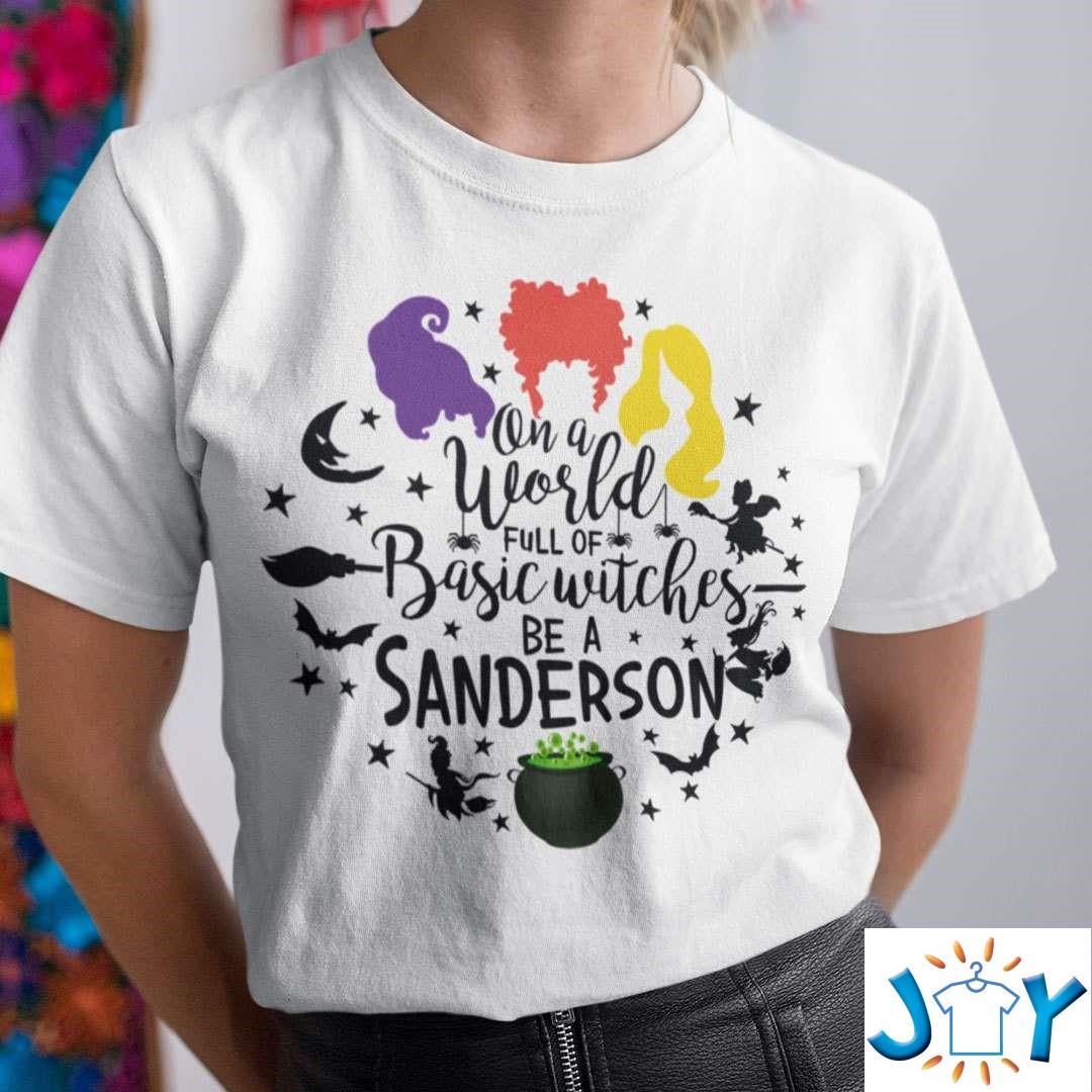 On A World Full Of Basic Witches Be A Sanderson Witch T-Shirt