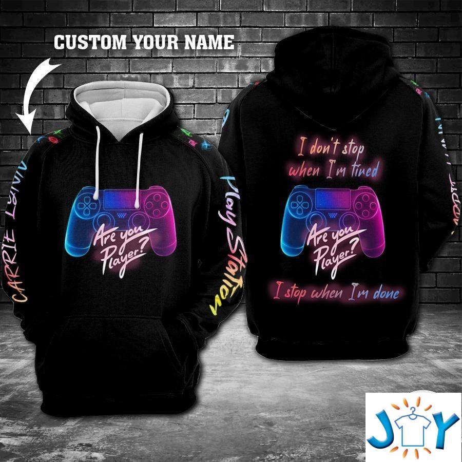 Personalized Gamer I don't stop when I'm tired I stop when I'm done 3D hoodies