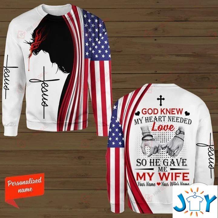 Personalized God Knew My Heart Need Love So He Gave Me My Wife 3D hoodies, Sweatshirt, Hawaiian Shirt