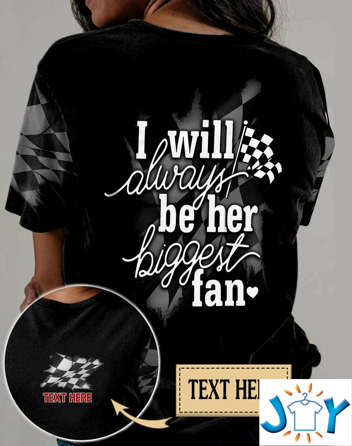 Personalized Racing I Will Always Be Her Biggest Fan 3D All Over Print T-Shirt, Hoodie