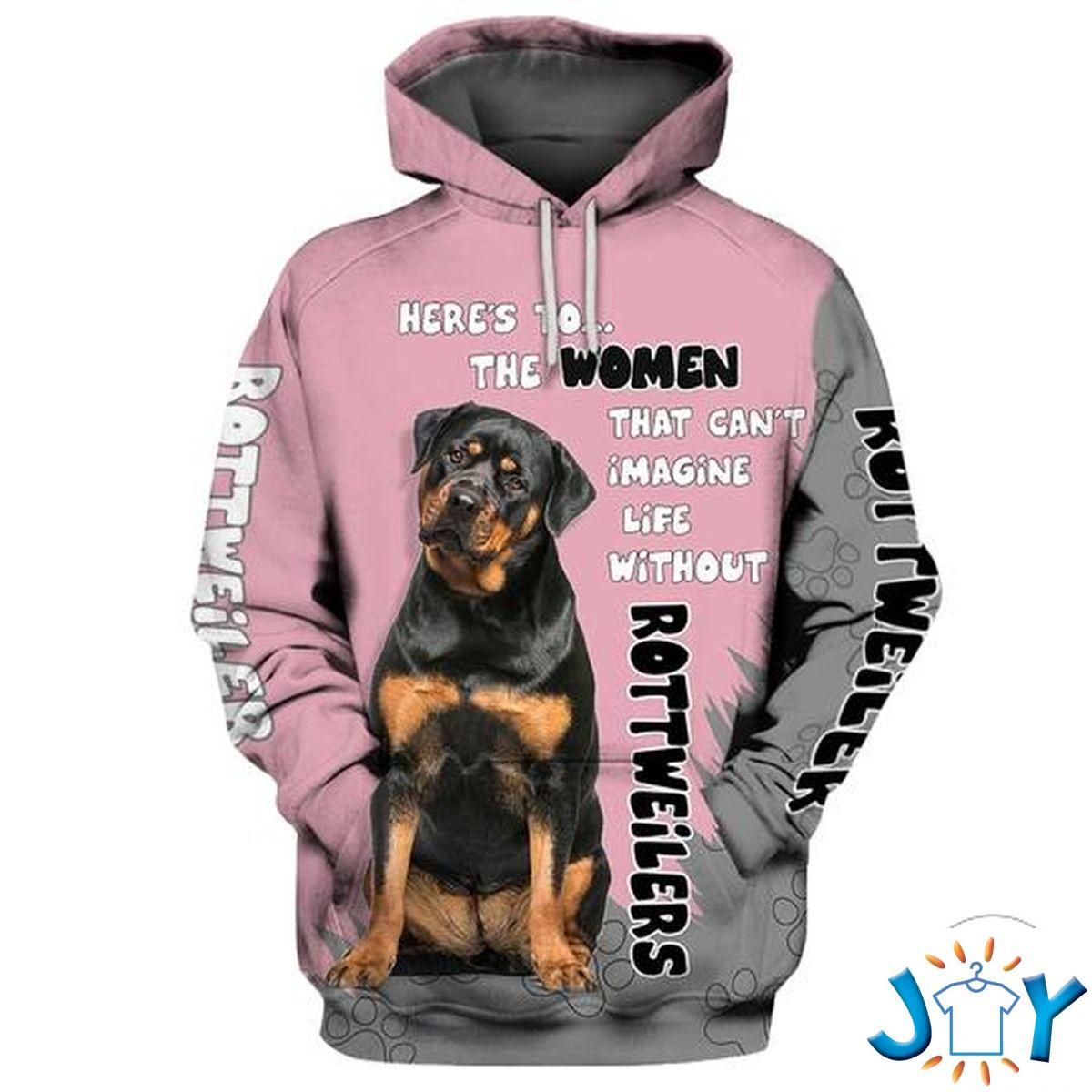 Rottweiler Here'S To The Women That Can'T Imagine Life Without 3D Hoodie