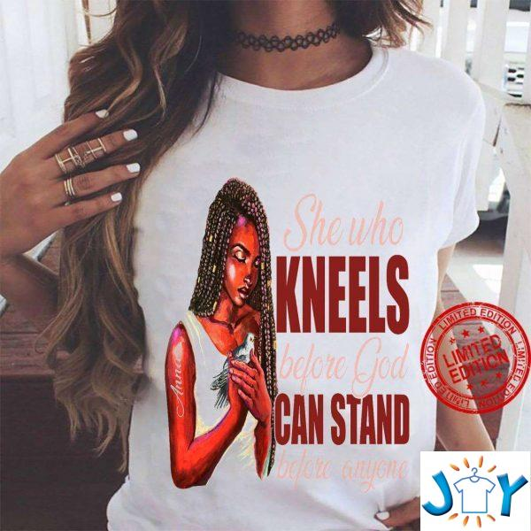 she who kneels before god can stand before anyone shirt M