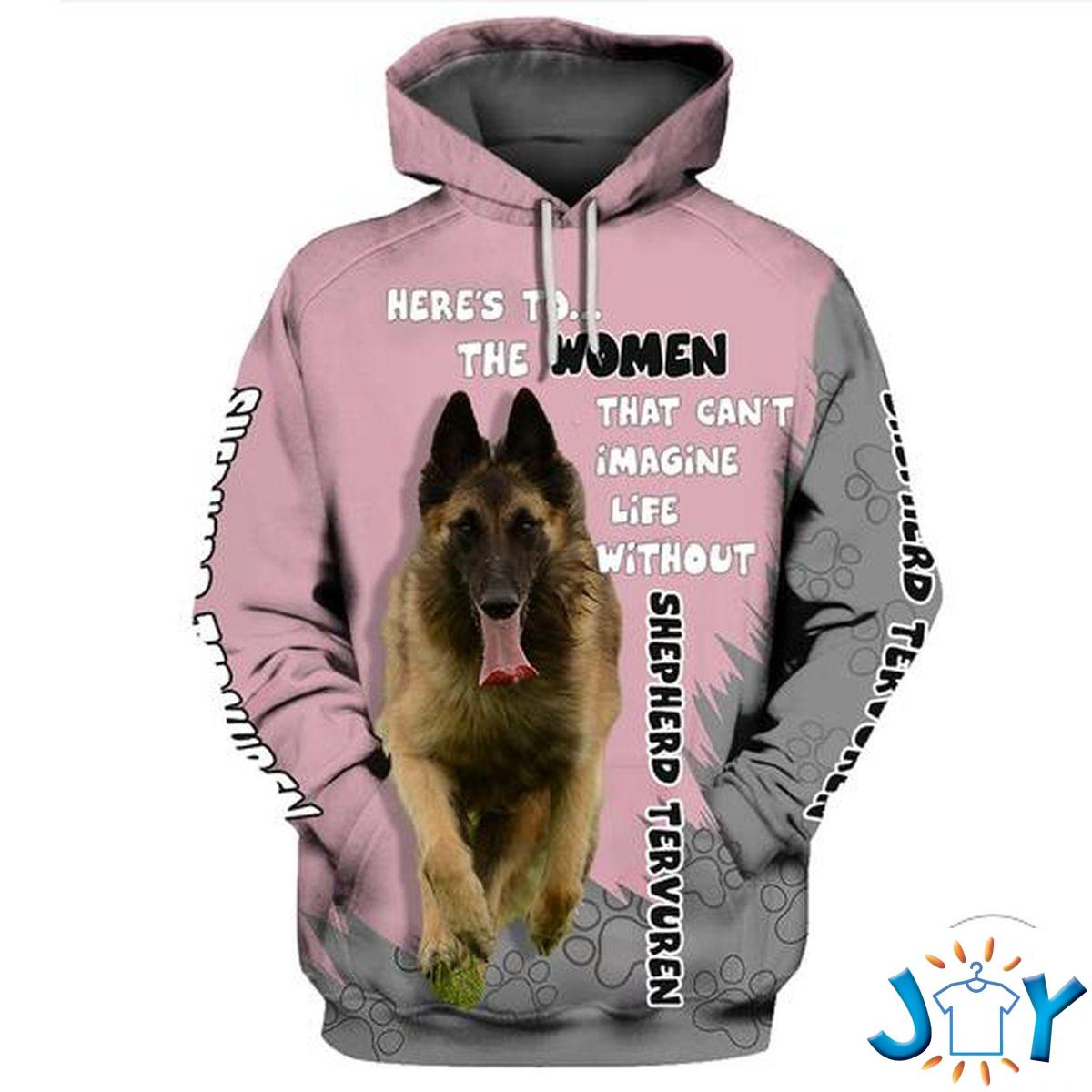 Shepherd Tervuren Here'S To The Women That Can'T Imagine Life Without 3D Hoodie