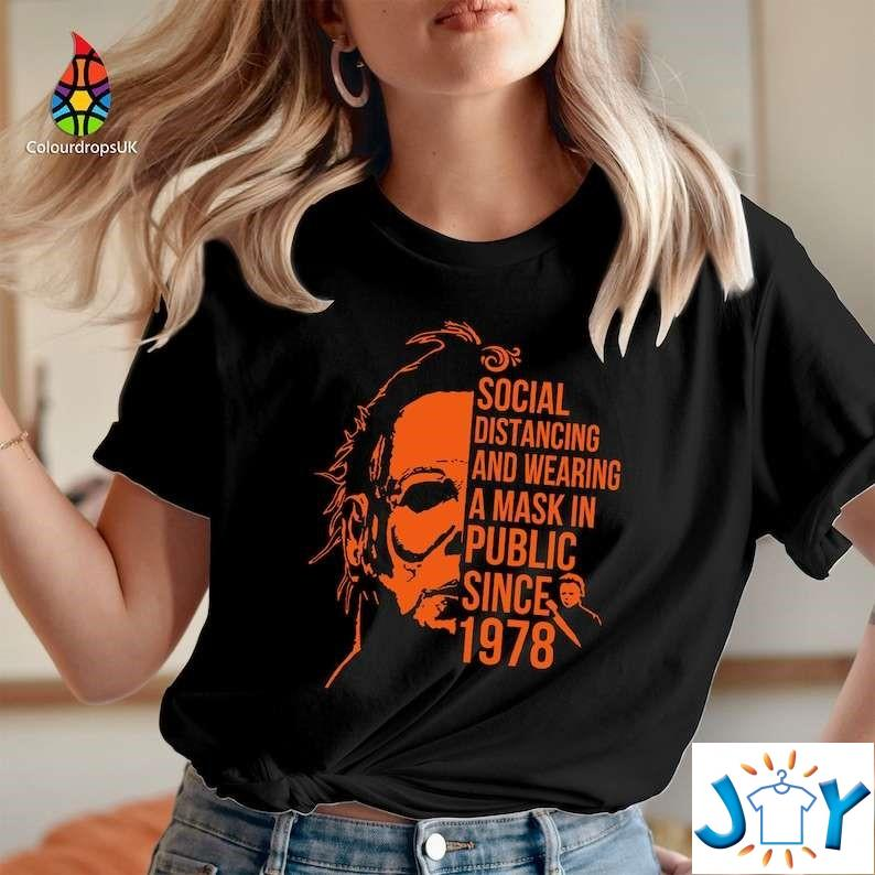Social Distancing and Wearing Mask Halloween Micheall Myers Since 1978 Funny Halloween Slogan Shirt