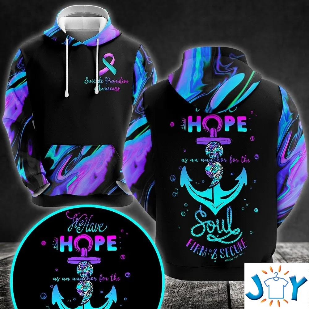 Suicide Prevention Awareness We Have This Hope As An Anchor For The Soul Firm And Secure 3D Hoodie