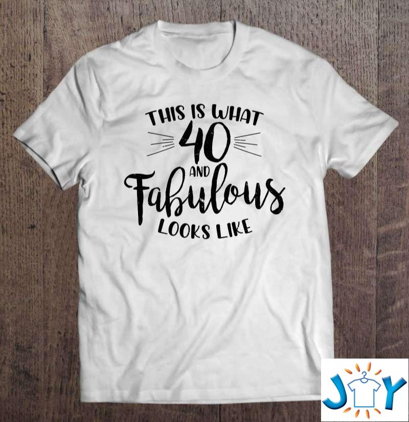 This Is What 40 And Fabulous Looks Like Funny Birthday Gift T-Shirt