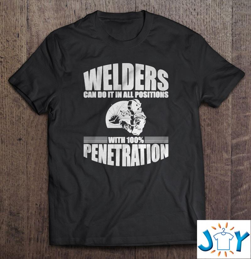 Welders Can Do It In All Positions With 100 Penetration Shirt