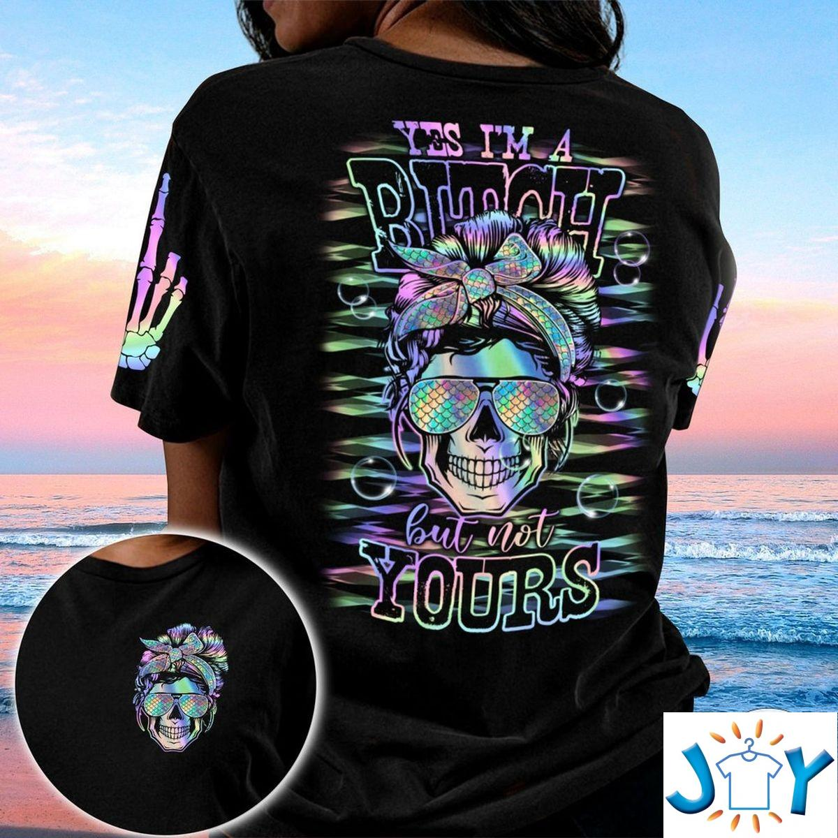 Yes I'M A Bitch But Not Yours Hologram Skull 3D T-Shirt, Hoodie