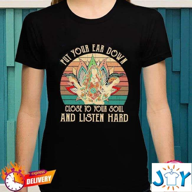 Yoga girl put your ear down close to your soul and listen hard vintage shirt