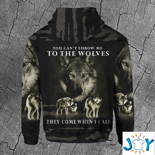 You Can'T Throw Me To The Wolves They Come When I Call 3D Hoodie