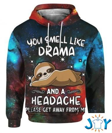 you smell like drama and a headache please get away from me sloth d hoodie